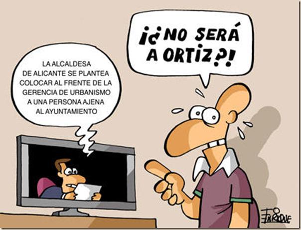Chiste. Noticiario televisivo: La alcaldesa de Alicante se plantea colocar al frente de la agerencia de urbanismo, a una persona ajena al ayuntamiento.  Y se pregunta el televidente... ¿No será Ortiz?...